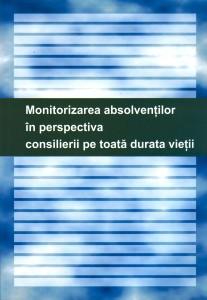 Sistem de monitorizare a absolvenţilor în perspectiva consilierii pe toată durata vieţii
